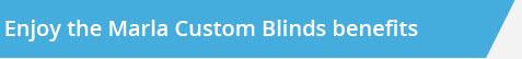 enjoy the marla custom blinds benefits